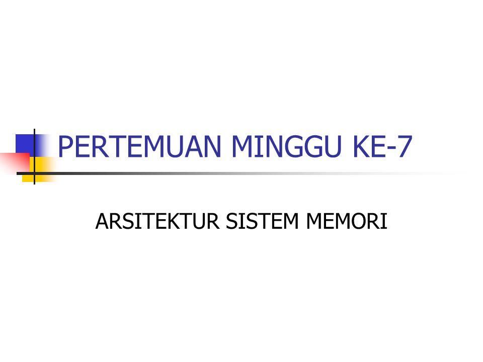 PERTEMUAN MINGGU KE-7 ARSITEKTUR SISTEM MEMORI
