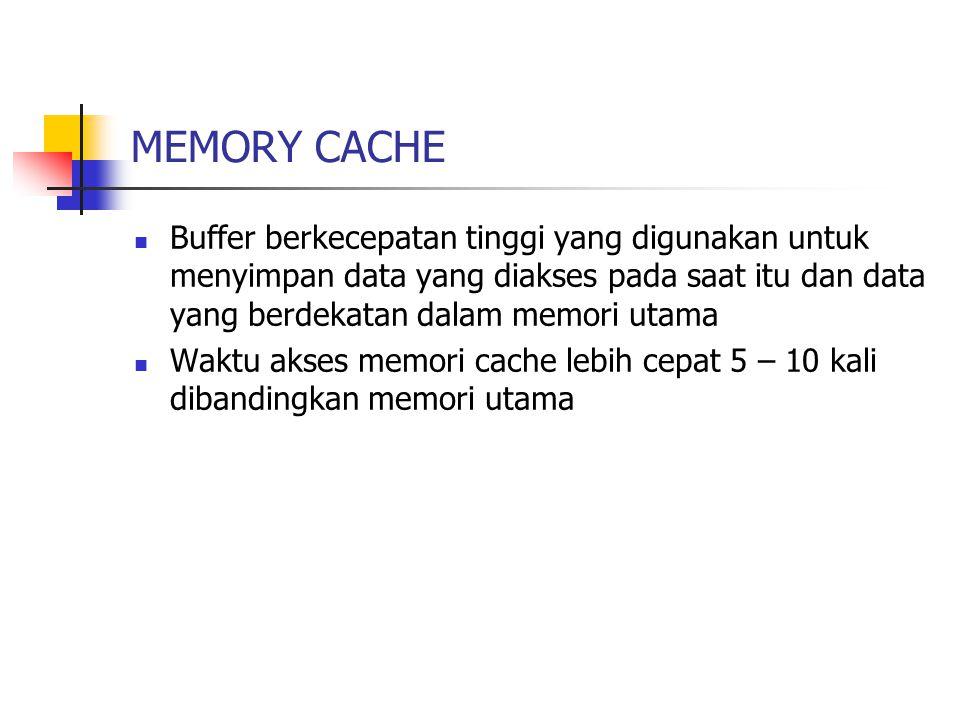 MEMORY CACHE Buffer berkecepatan tinggi yang digunakan untuk menyimpan data yang diakses pada saat itu dan data yang berdekatan dalam memori utama Wak