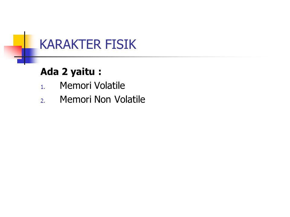 KARAKTER FISIK Ada 2 yaitu : 1. Memori Volatile 2. Memori Non Volatile