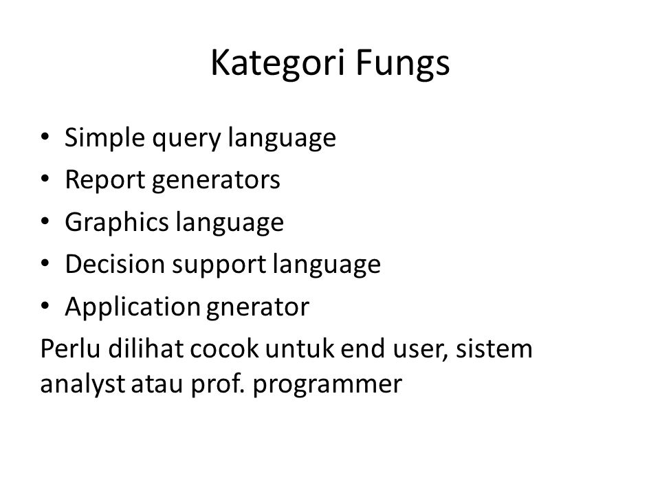 Kategori Fungs Simple query language Report generators Graphics language Decision support language Application gnerator Perlu dilihat cocok untuk end user, sistem analyst atau prof.