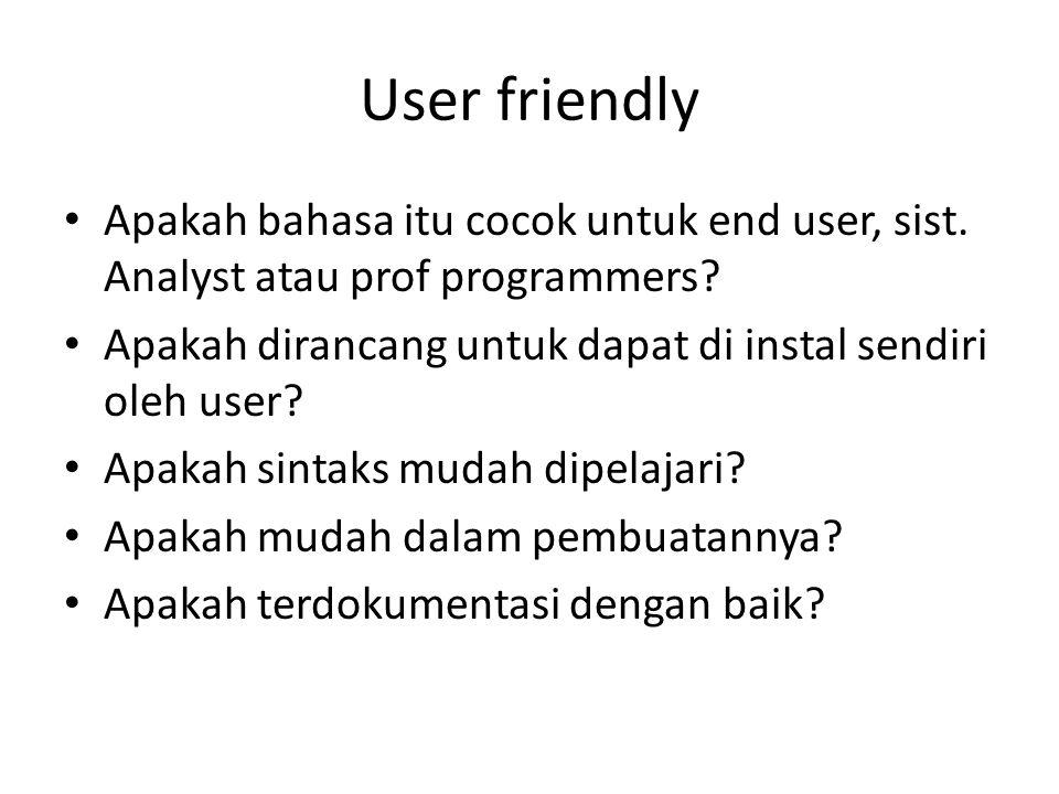 User friendly Apakah bahasa itu cocok untuk end user, sist.
