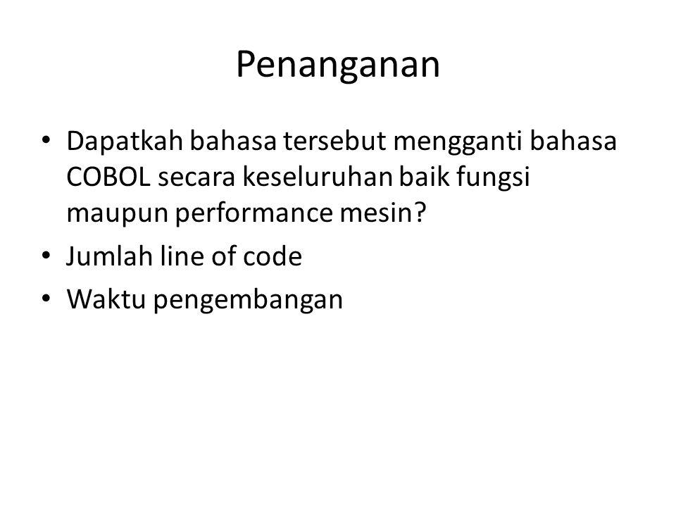 Penanganan Dapatkah bahasa tersebut mengganti bahasa COBOL secara keseluruhan baik fungsi maupun performance mesin.