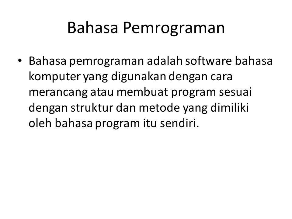 Bahasa Pemrograman Bahasa pemrograman adalah software bahasa komputer yang digunakan dengan cara merancang atau membuat program sesuai dengan struktur dan metode yang dimiliki oleh bahasa program itu sendiri.