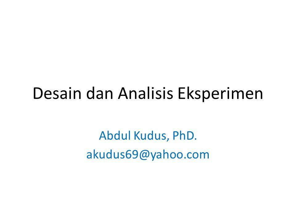 Desain dan Analisis Eksperimen Abdul Kudus, PhD. akudus69@yahoo.com