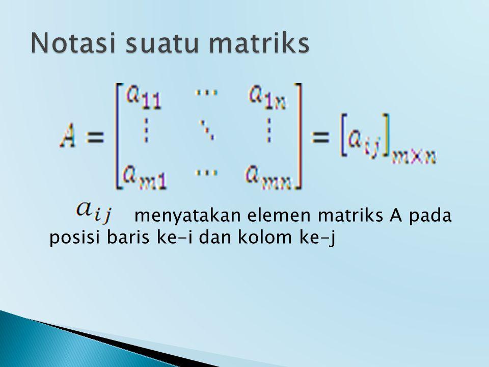 menyatakan elemen matriks A pada posisi baris ke-i dan kolom ke-j