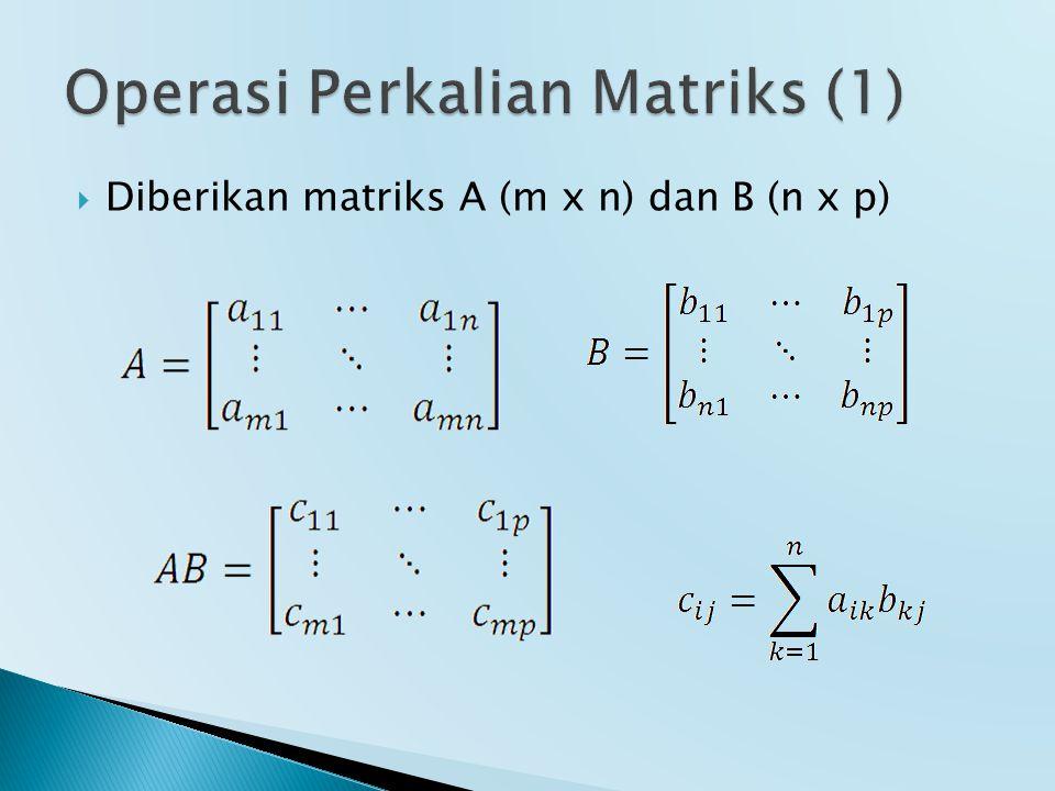  Diberikan matriks A (m x n) dan B (n x p)