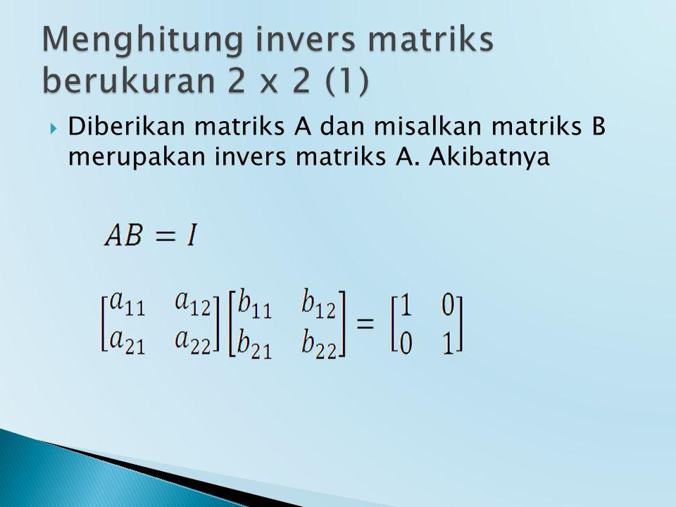  Diberikan matriks A dan misalkan matriks B merupakan invers matriks A. Akibatnya