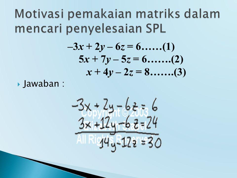 –3x + 2y – 6z = 6……(1) 5x + 7y – 5z = 6…….(2) x + 4y – 2z = 8…….(3)  Jawaban :