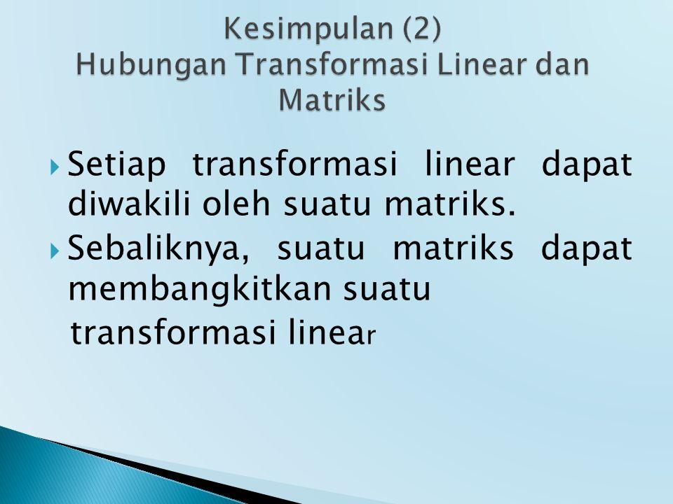  Setiap transformasi linear dapat diwakili oleh suatu matriks.