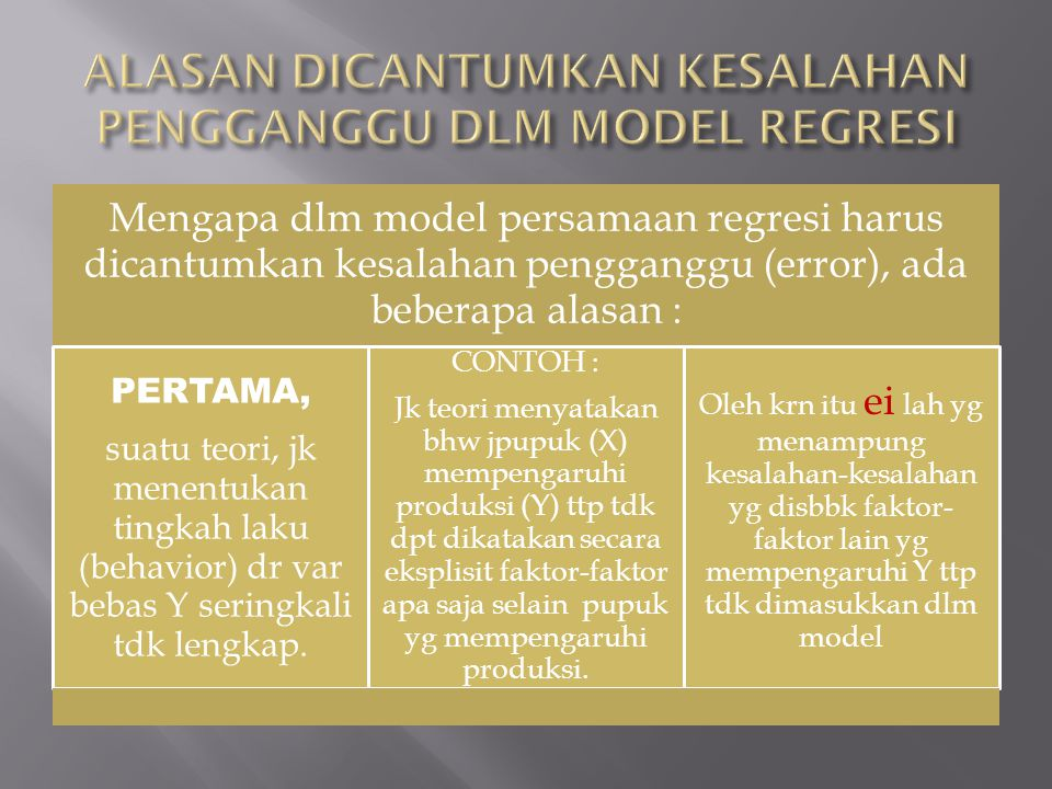 Mengapa dlm model persamaan regresi harus dicantumkan kesalahan pengganggu (error), ada beberapa alasan : PERTAMA, suatu teori, jk menentukan tingkah