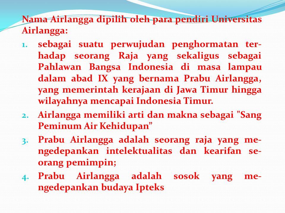 Nama Airlangga dipilih oleh para pendiri Universitas Airlangga: 1. sebagai suatu perwujudan penghormatan ter- hadap seorang Raja yang sekaligus sebaga