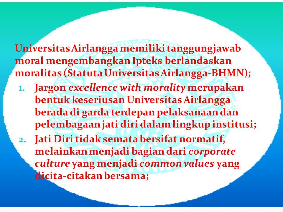 Universitas Airlangga memiliki tanggungjawab moral mengembangkan Ipteks berlandaskan moralitas (Statuta Universitas Airlangga-BHMN); 1. Jargon excelle