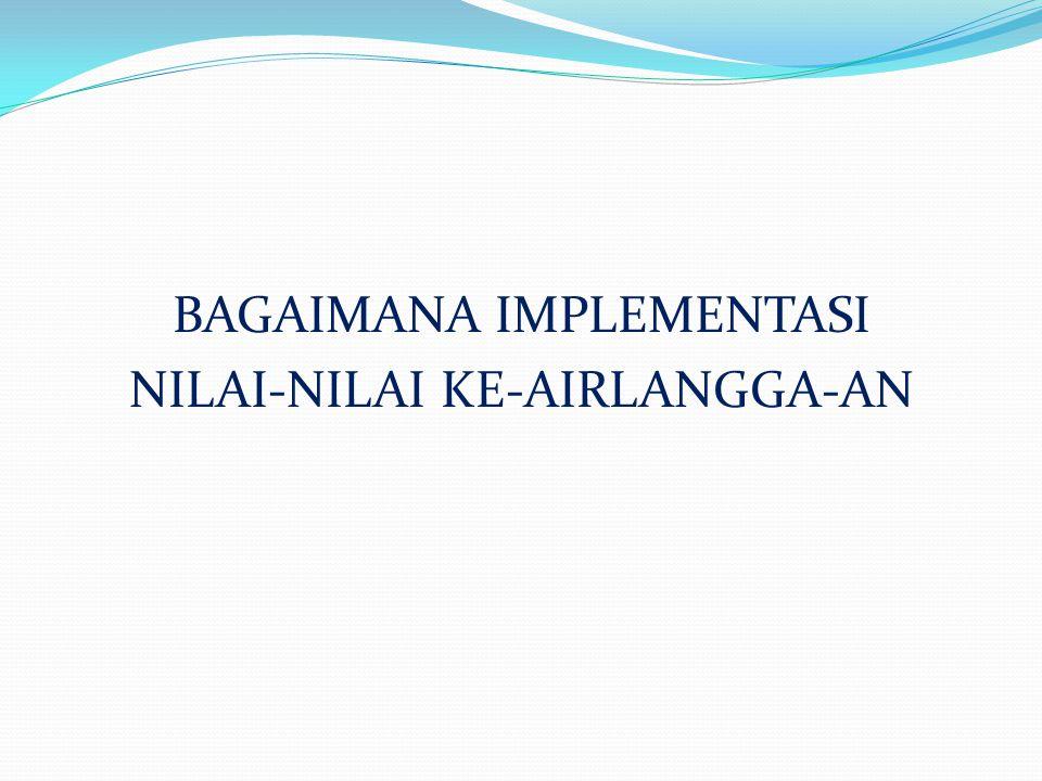 BAGAIMANA IMPLEMENTASI NILAI-NILAI KE-AIRLANGGA-AN