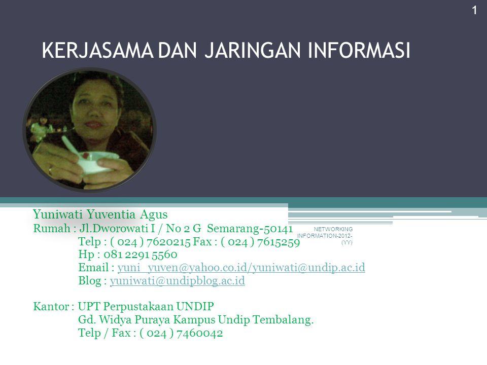 KERJASAMA DAN JARINGAN INFORMASI Yuniwati Yuventia Agus Rumah : Jl.Dworowati I / No 2 G Semarang-50141 Telp : ( 024 ) 7620215 Fax : ( 024 ) 7615259 Hp