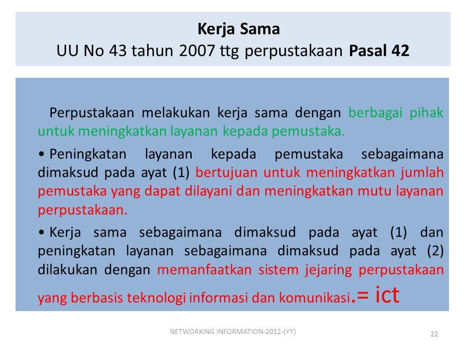 Kerja Sama UU No 43 tahun 2007 ttg perpustakaan Pasal 42 Perpustakaan melakukan kerja sama dengan berbagai pihak untuk meningkatkan layanan kepada pem