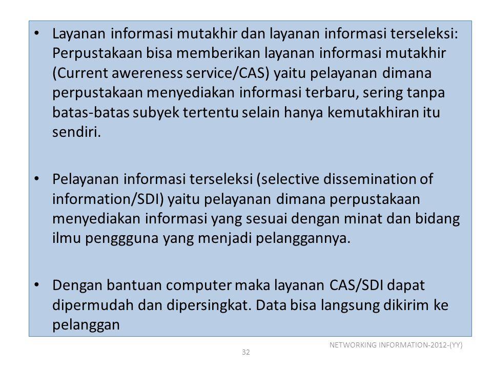 Layanan informasi mutakhir dan layanan informasi terseleksi: Perpustakaan bisa memberikan layanan informasi mutakhir (Current awereness service/CAS) y