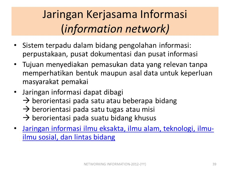 Jaringan Kerjasama Informasi (information network) Sistem terpadu dalam bidang pengolahan informasi: perpustakaan, pusat dokumentasi dan pusat informa