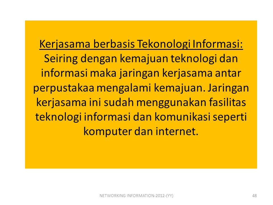 Kerjasama berbasis Tekonologi Informasi: Seiring dengan kemajuan teknologi dan informasi maka jaringan kerjasama antar perpustakaa mengalami kemajuan.