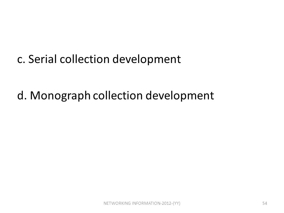 c.Serial collection development d.