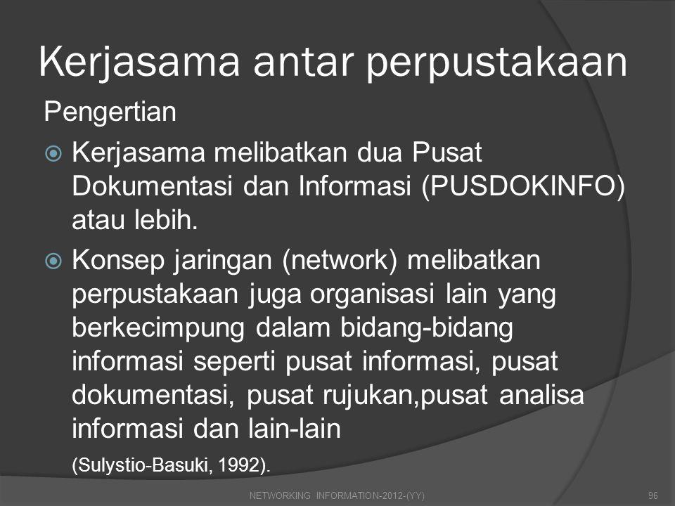 Kerjasama antar perpustakaan Pengertian  Kerjasama melibatkan dua Pusat Dokumentasi dan Informasi (PUSDOKINFO) atau lebih.  Konsep jaringan (network