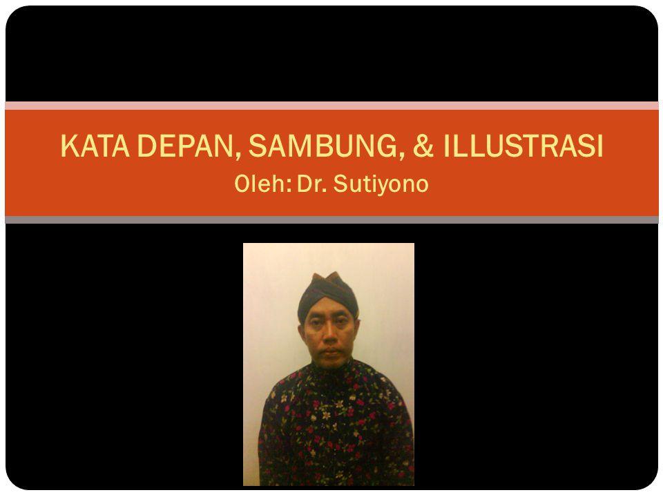 KATA DEPAN, SAMBUNG, & ILLUSTRASI Oleh: Dr. Sutiyono