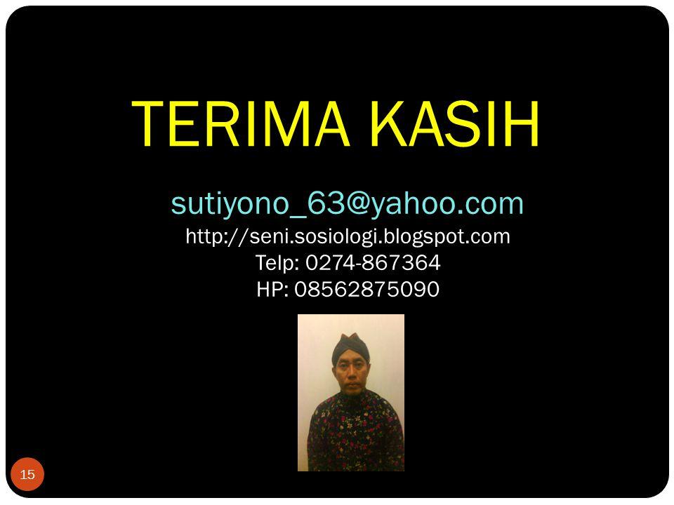 15 TERIMA KASIH sutiyono_63@yahoo.com http://seni.sosiologi.blogspot.com Telp: 0274-867364 HP: 08562875090