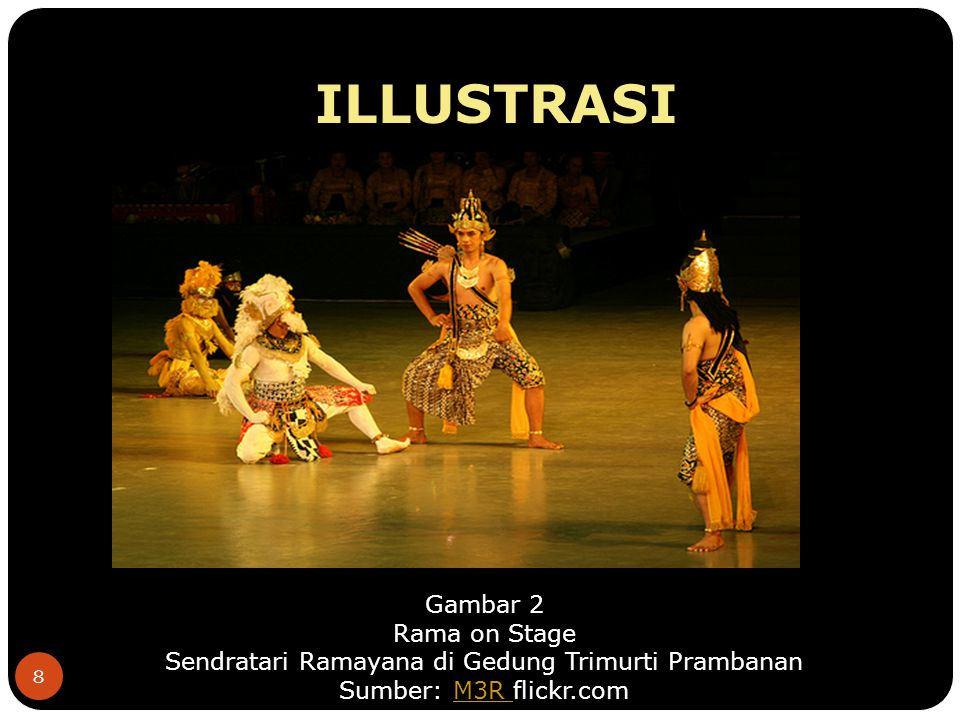 8 ILLUSTRASI Gambar 2 Rama on Stage Sendratari Ramayana di Gedung Trimurti Prambanan Sumber: M3R flickr.comM3R