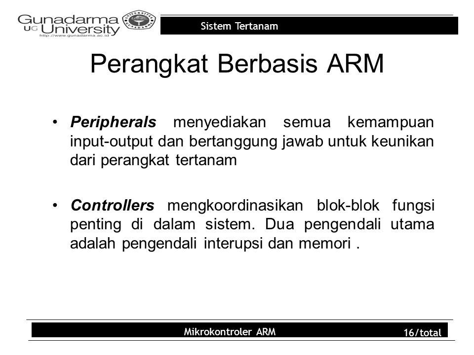Sistem Tertanam Mikrokontroler ARM 16/total Perangkat Berbasis ARM Peripherals menyediakan semua kemampuan input-output dan bertanggung jawab untuk ke
