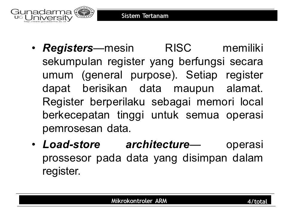 Sistem Tertanam Mikrokontroler ARM 4/total Registers—mesin RISC memiliki sekumpulan register yang berfungsi secara umum (general purpose). Setiap regi