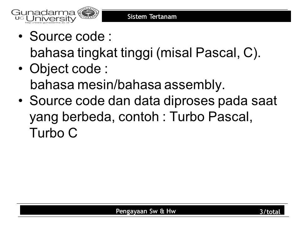 Sistem Tertanam Source code : bahasa tingkat tinggi (misal Pascal, C). Object code : bahasa mesin/bahasa assembly. Source code dan data diproses pada