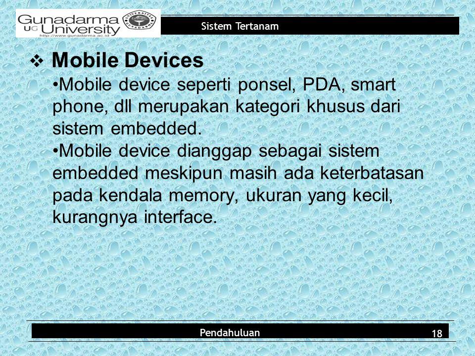 Sistem Tertanam  Mobile Devices Mobile device seperti ponsel, PDA, smart phone, dll merupakan kategori khusus dari sistem embedded.