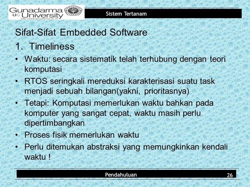 Sistem Tertanam Sifat-Sifat Embedded Software 1.Timeliness Waktu: secara sistematik telah terhubung dengan teori komputasi RTOS seringkali mereduksi k