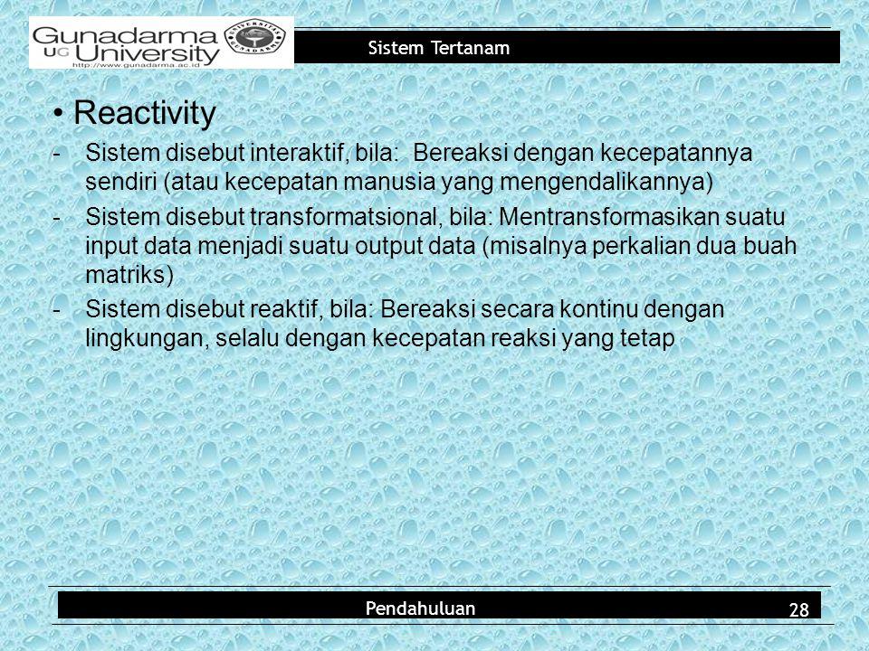 Sistem Tertanam Reactivity -Sistem disebut interaktif, bila: Bereaksi dengan kecepatannya sendiri (atau kecepatan manusia yang mengendalikannya) -Sist