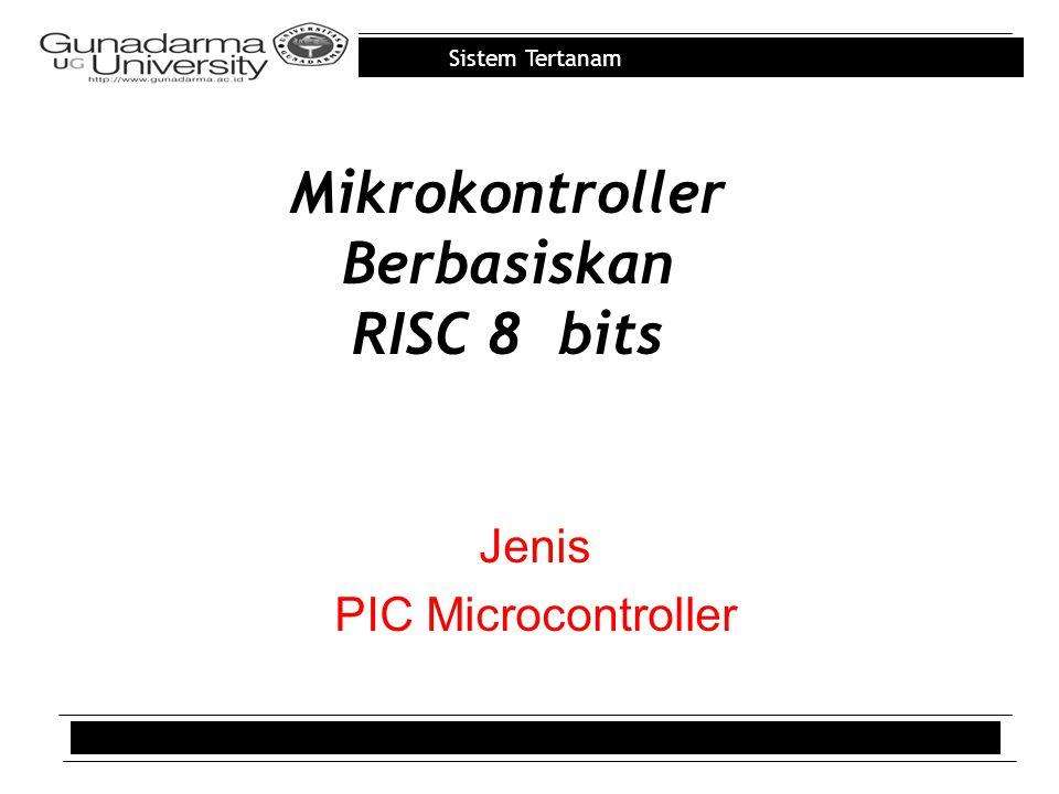 Sistem Tertanam Mikrokontroller Berbasiskan RISC 8 bits Jenis PIC Microcontroller