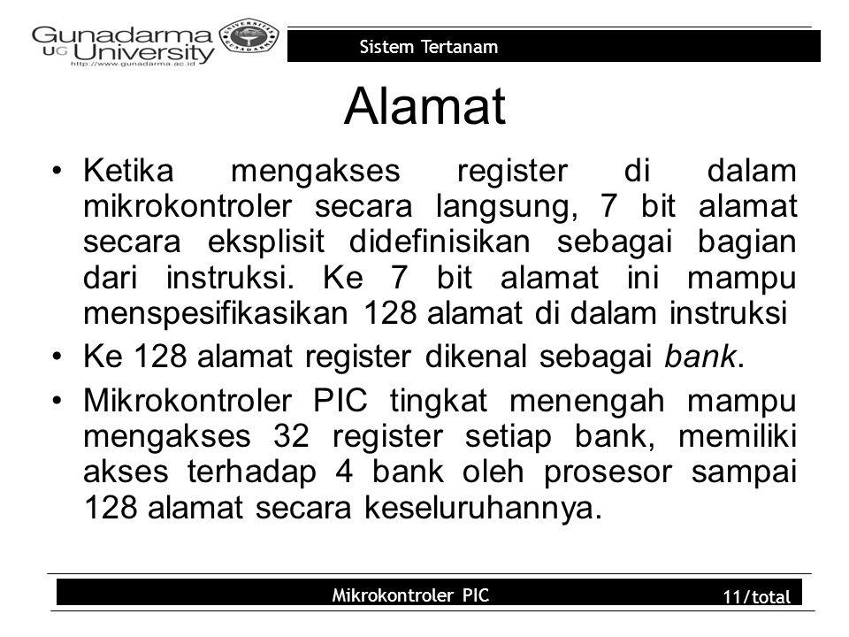 Sistem Tertanam Mikrokontroler PIC 11/total Alamat Ketika mengakses register di dalam mikrokontroler secara langsung, 7 bit alamat secara eksplisit didefinisikan sebagai bagian dari instruksi.