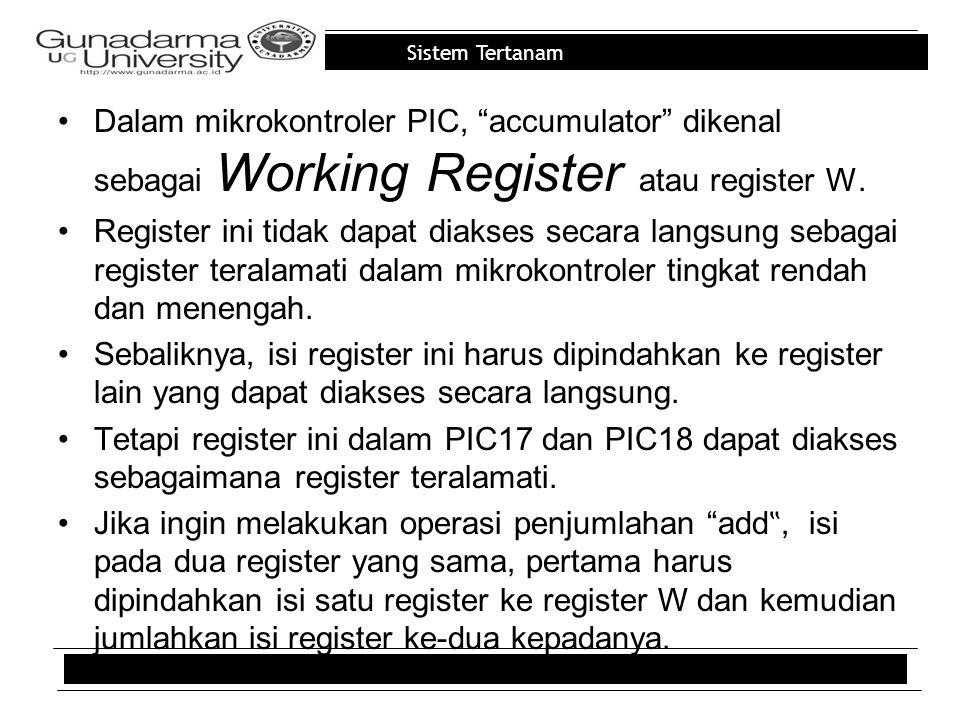 Sistem Tertanam Dalam mikrokontroler PIC, accumulator dikenal sebagai Working Register atau register W.