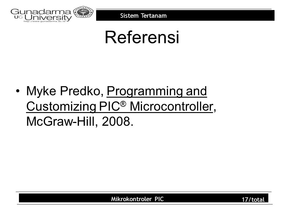 Sistem Tertanam Mikrokontroler PIC 17/total Referensi Myke Predko, Programming and Customizing PIC ® Microcontroller, McGraw-Hill, 2008.