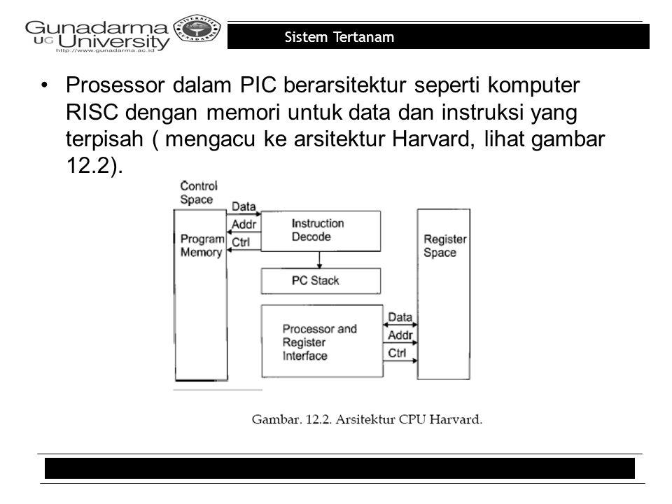 Sistem Tertanam Prosessor dalam PIC berarsitektur seperti komputer RISC dengan memori untuk data dan instruksi yang terpisah ( mengacu ke arsitektur Harvard, lihat gambar 12.2).