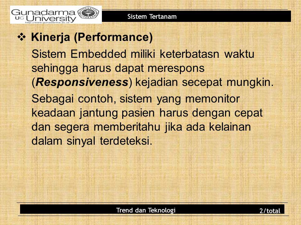 Sistem Tertanam  Kinerja (Performance) Sistem Embedded miliki keterbatasn waktu sehingga harus dapat merespons (Responsiveness) kejadian secepat mung