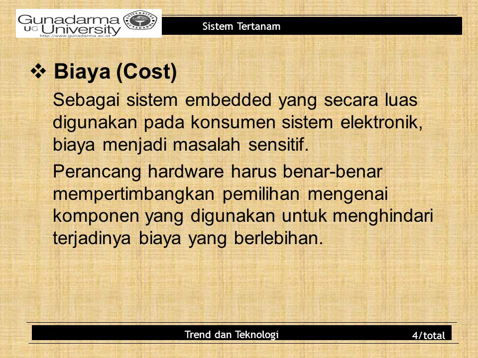 Sistem Tertanam  Biaya (Cost) Sebagai sistem embedded yang secara luas digunakan pada konsumen sistem elektronik, biaya menjadi masalah sensitif. Per