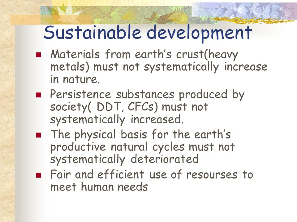 Sustainable development Materials from earth's crust(heavy metals) must not systematically increase in nature.