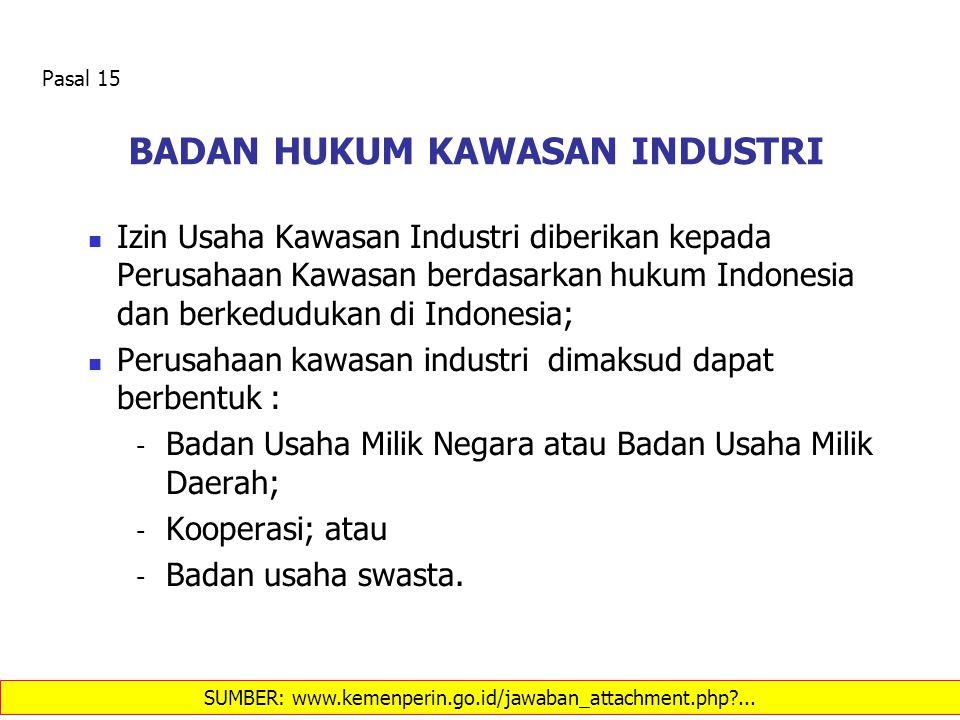 BADAN HUKUM KAWASAN INDUSTRI Izin Usaha Kawasan Industri diberikan kepada Perusahaan Kawasan berdasarkan hukum Indonesia dan berkedudukan di Indonesia