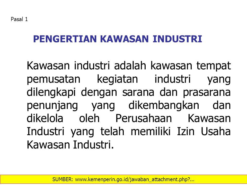 PENGERTIAN KAWASAN INDUSTRI Kawasan industri adalah kawasan tempat pemusatan kegiatan industri yang dilengkapi dengan sarana dan prasarana penunjang y
