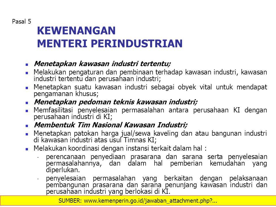 KEWENANGAN MENTERI PERINDUSTRIAN Menetapkan kawasan industri tertentu; Melakukan pengaturan dan pembinaan terhadap kawasan industri, kawasan industri