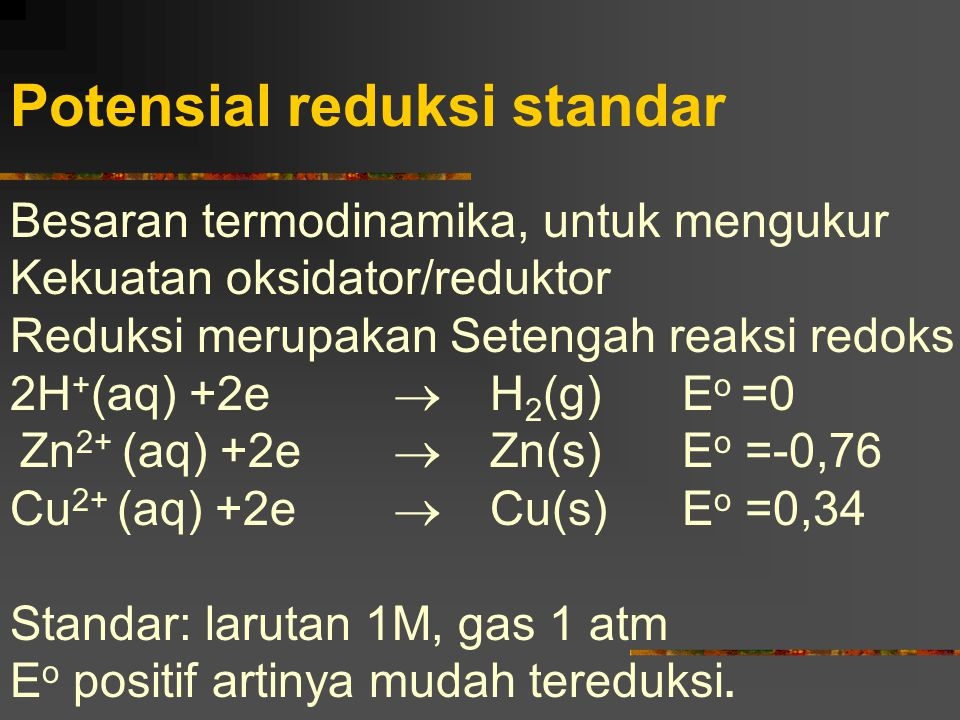 Potensial reduksi standar Besaran termodinamika, untuk mengukur Kekuatan oksidator/reduktor Reduksi merupakan Setengah reaksi redoks 2H + (aq) +2e  H