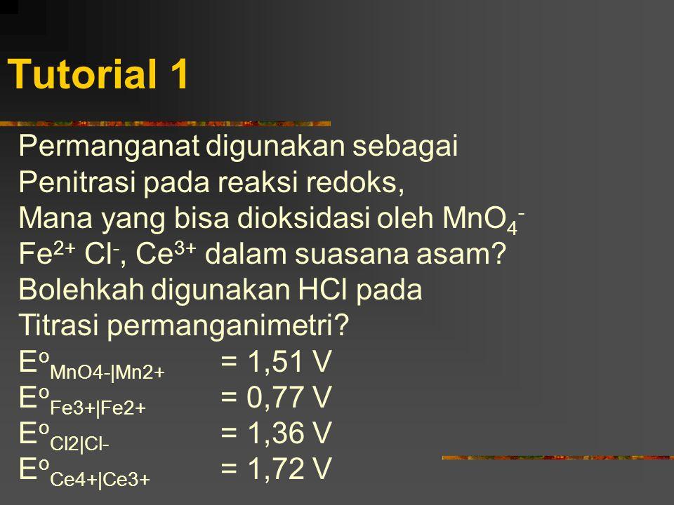 Tutorial 1 Permanganat digunakan sebagai Penitrasi pada reaksi redoks, Mana yang bisa dioksidasi oleh MnO 4 - Fe 2+ Cl -, Ce 3+ dalam suasana asam? Bo