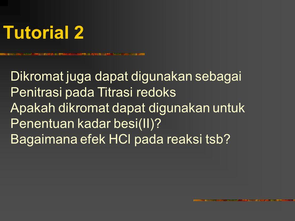 Tutorial 2 Dikromat juga dapat digunakan sebagai Penitrasi pada Titrasi redoks Apakah dikromat dapat digunakan untuk Penentuan kadar besi(II)? Bagaima