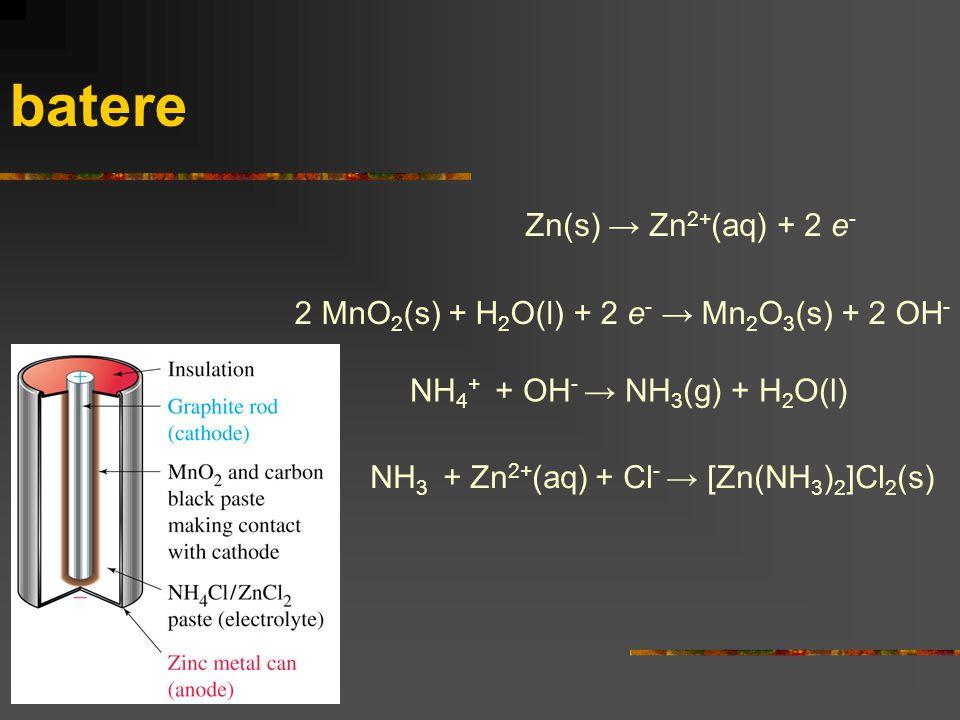 batere Zn(s) → Zn 2+ (aq) + 2 e - 2 MnO 2 (s) + H 2 O(l) + 2 e - → Mn 2 O 3 (s) + 2 OH - NH 4 + + OH - → NH 3 (g) + H 2 O(l) NH 3 + Zn 2+ (aq) + Cl -