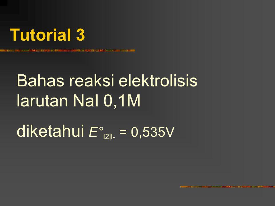 Tutorial 3 Bahas reaksi elektrolisis larutan NaI 0,1M diketahui E° I2|I- = 0,535V