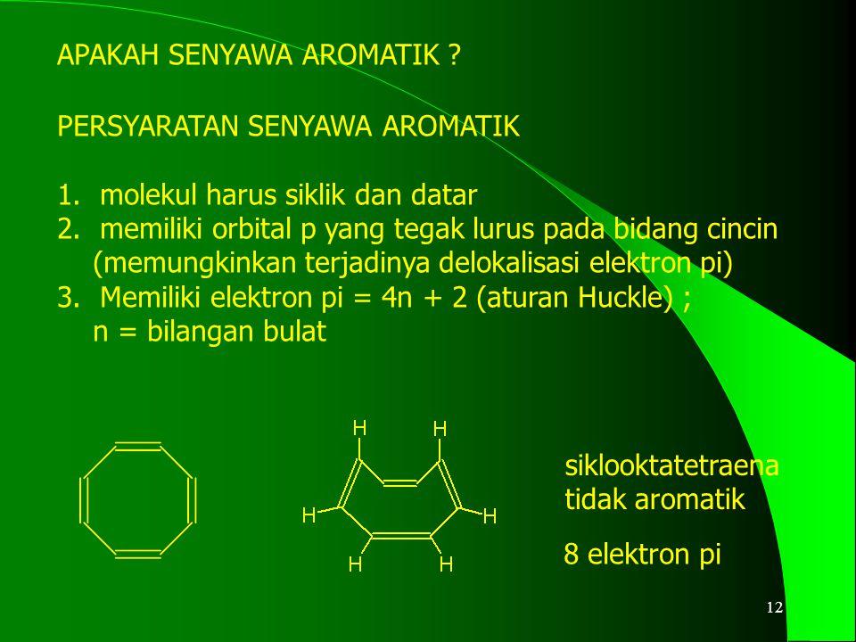 13 4n + 2 = 6 n = 1 aromatik 4n + 2 = 10 n = 2 aromatik 4n = 8 non aromatik Mengapa dengan 6 atau 10 elektron pi bersifat aromatik, sedangkan 8 elektron pi tidak .